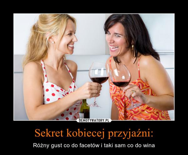 Sekret kobiecej przyjaźni: – Różny gust co do facetów i taki sam co do wina