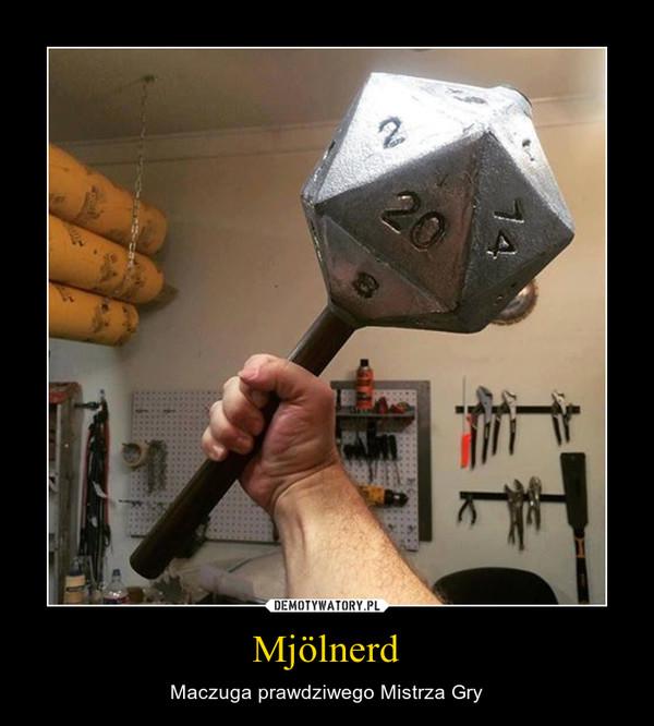 Mjölnerd – Maczuga prawdziwego Mistrza Gry