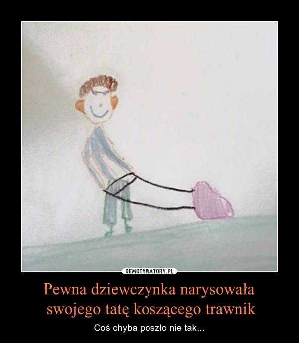 Pewna dziewczynka narysowała swojego tatę koszącego trawnik – Coś chyba poszło nie tak...