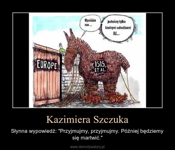 """Kazimiera Szczuka – Słynna wypowiedź: """"Przyjmujmy, przyjmujmy. Później będziemy się martwić."""""""