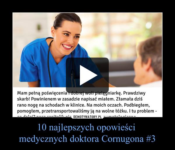 10 najlepszych opowieści medycznych doktora Cornugona #3 –