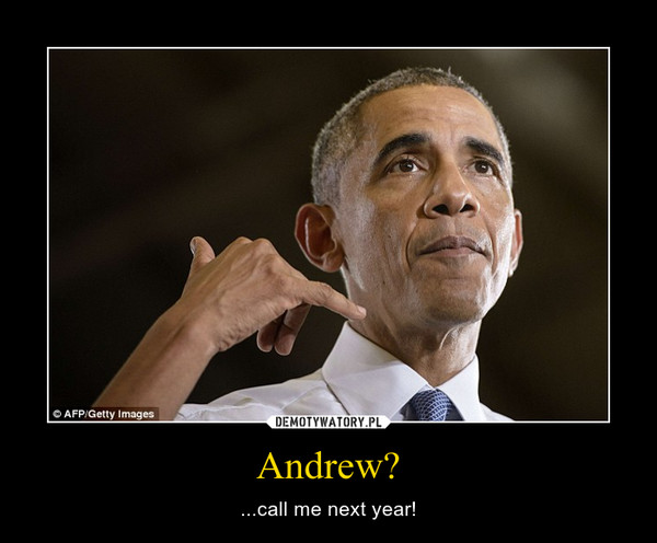 Andrew? – ...call me next year!