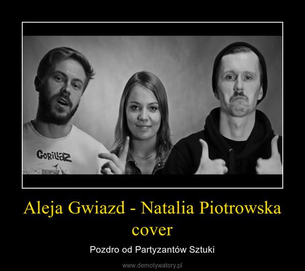 Aleja Gwiazd - Natalia Piotrowska cover – Pozdro od Partyzantów Sztuki