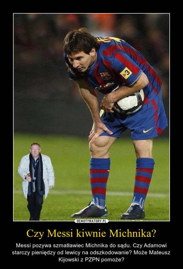 Czy Messi kiwnie Michnika? – Messi pozywa szmatławiec Michnika do sądu. Czy Adamowi starczy pieniędzy od lewicy na odszkodowanie? Może Mateusz Kijowski z PZPN pomoże?