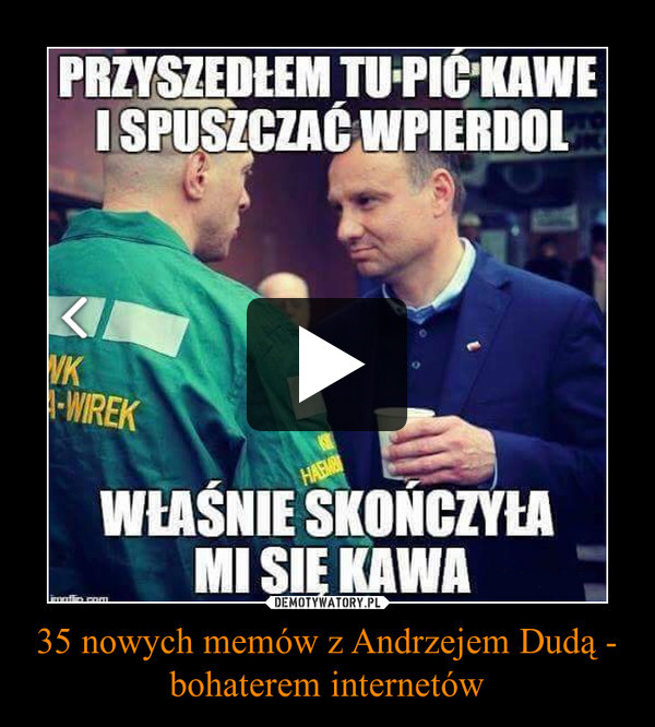 35 nowych memów z Andrzejem Dudą - bohaterem internetów –