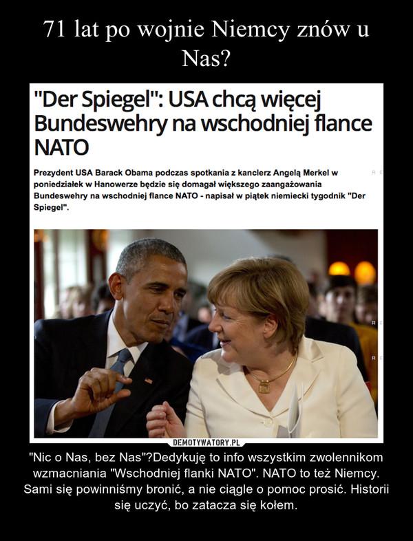 """– """"Nic o Nas, bez Nas""""?Dedykujęto info wszystkim zwolennikom wzmacniania """"Wschodniej flanki NATO"""". NATO to też Niemcy. Sami się powinniśmy bronić, a nie ciągle o pomoc prosić. Historii się uczyć, bo zatacza siękołem."""