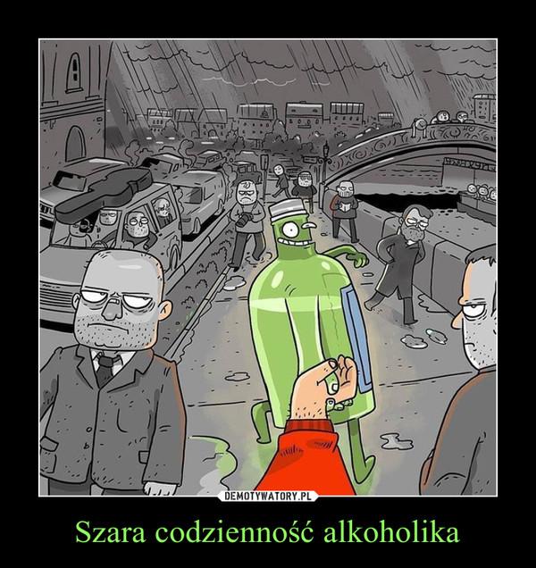 Szara codzienność alkoholika –