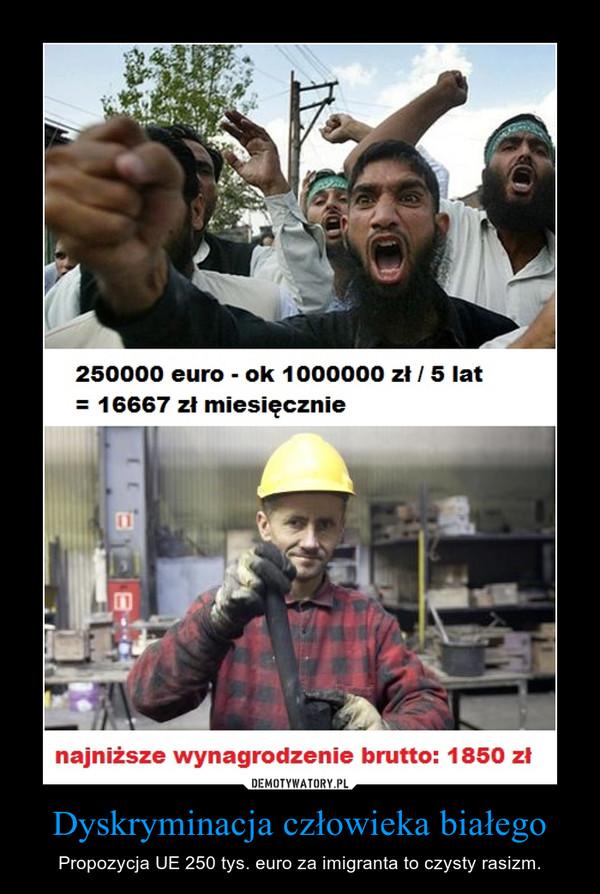 Dyskryminacja człowieka białego – Propozycja UE 250 tys. euro za imigranta to czysty rasizm.