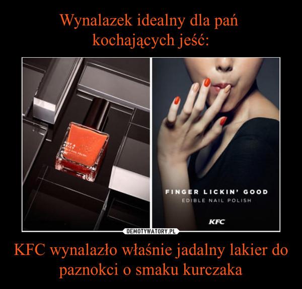 KFC wynalazło właśnie jadalny lakier do paznokci o smaku kurczaka –