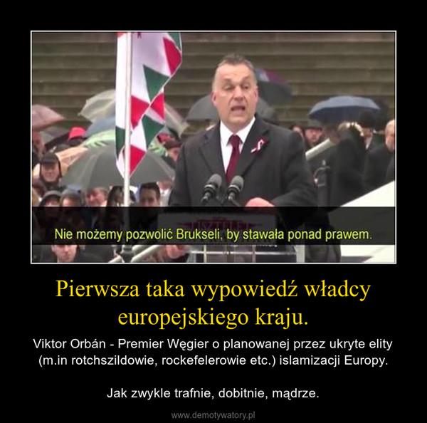 Pierwsza taka wypowiedź władcy europejskiego kraju. – Viktor Orbán - Premier Węgier o planowanej przez ukryte elity (m.in rotchszildowie, rockefelerowie etc.) islamizacji Europy.Jak zwykle trafnie, dobitnie, mądrze.