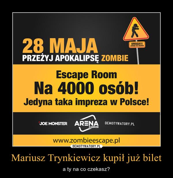 Mariusz Trynkiewicz kupił już bilet – a ty na co czekasz?