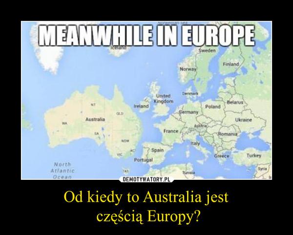 Od kiedy to Australia jest częścią Europy? –