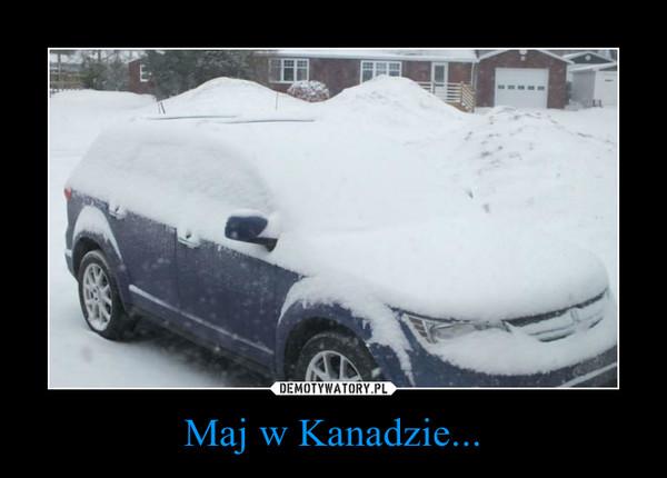 Maj w Kanadzie... –