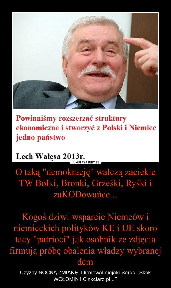 """O taką """"demokrację"""" walczą zaciekle TW Bolki, Bronki, Grześki, Ryśki i zaKODowańce...Kogoś dziwi wsparcie Niemców i niemieckich polityków KE i UE skoro tacy """"patrioci"""" jak osobnik ze zdjęcia firmują próbę obalenia władzy wybranej dem – Czyżby NOCNĄ ZMIANĘ II firmował niejaki Soros i Skok WOŁOMIN i Cinkciarz.pl...?"""