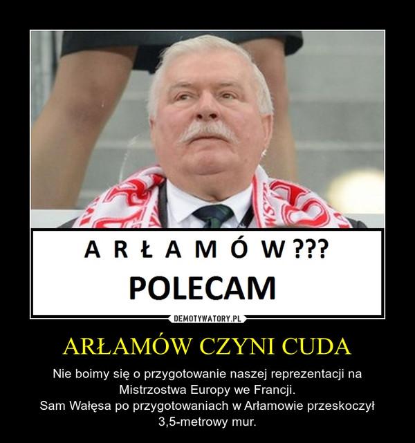 ARŁAMÓW CZYNI CUDA – Nie boimy się o przygotowanie naszej reprezentacji na Mistrzostwa Europy we Francji.Sam Wałęsa po przygotowaniach w Arłamowie przeskoczył 3,5-metrowy mur.