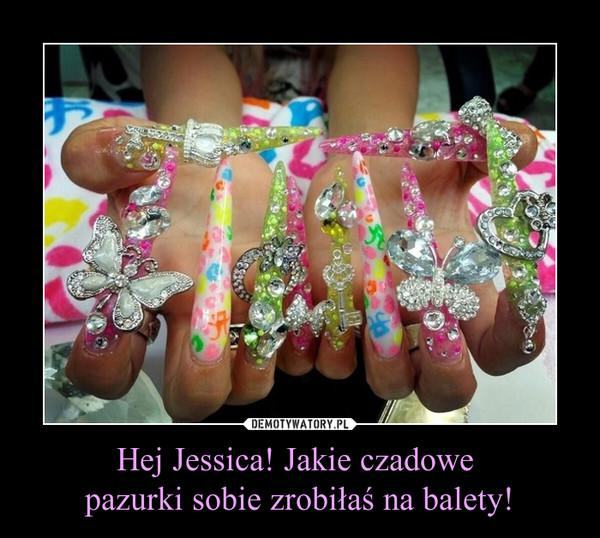 Hej Jessica! Jakie czadowe pazurki sobie zrobiłaś na balety! –