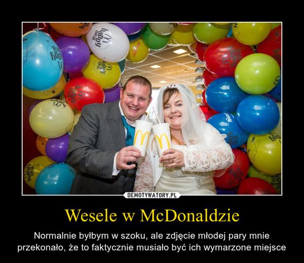 Wesele w McDonaldzie – Normalnie byłbym w szoku, ale zdjęcie młodej pary mnie przekonało, że to faktycznie musiało być ich wymarzone miejsce