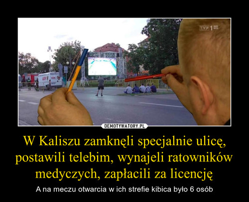 W Kaliszu zamknęli specjalnie ulicę, postawili telebim, wynajeli ratowników medyczych, zapłacili za licencję