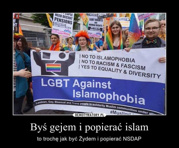 Byś gejem i popierać islam – to trochę jak być Żydem i popierać NSDAP