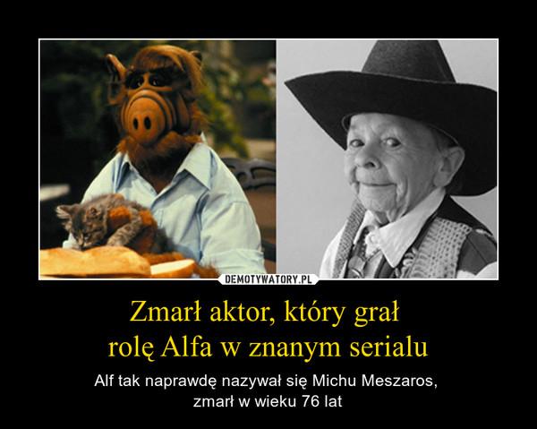 Zmarł aktor, który grał rolę Alfa w znanym serialu – Alf tak naprawdę nazywał się Michu Meszaros, zmarł w wieku 76 lat