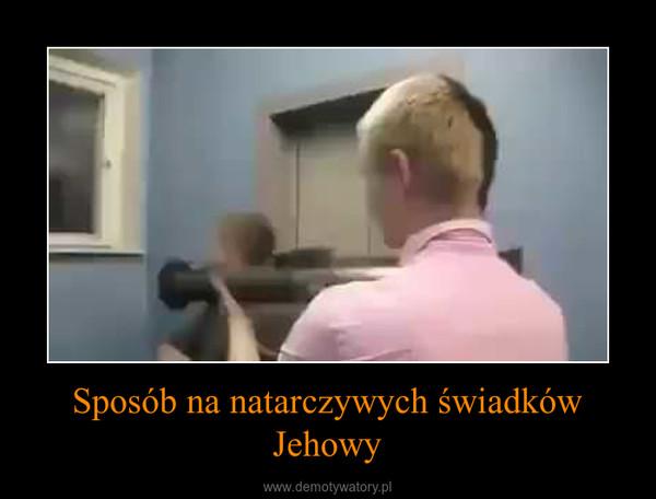 Sposób na natarczywych świadków Jehowy –