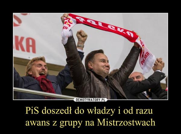 PiS doszedł do władzy i od razu awans z grupy na Mistrzostwach –