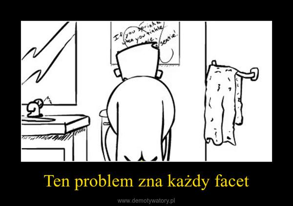 Ten problem zna każdy facet –