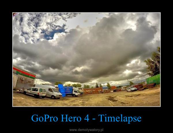 GoPro Hero 4 - Timelapse –