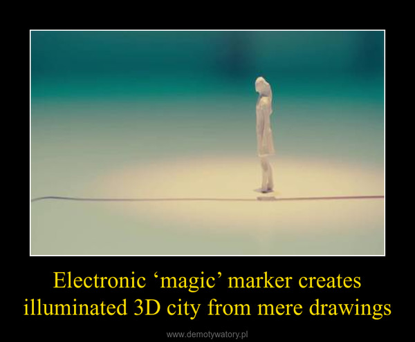 Electronic 'magic' marker creates illuminated 3D city from mere drawings –