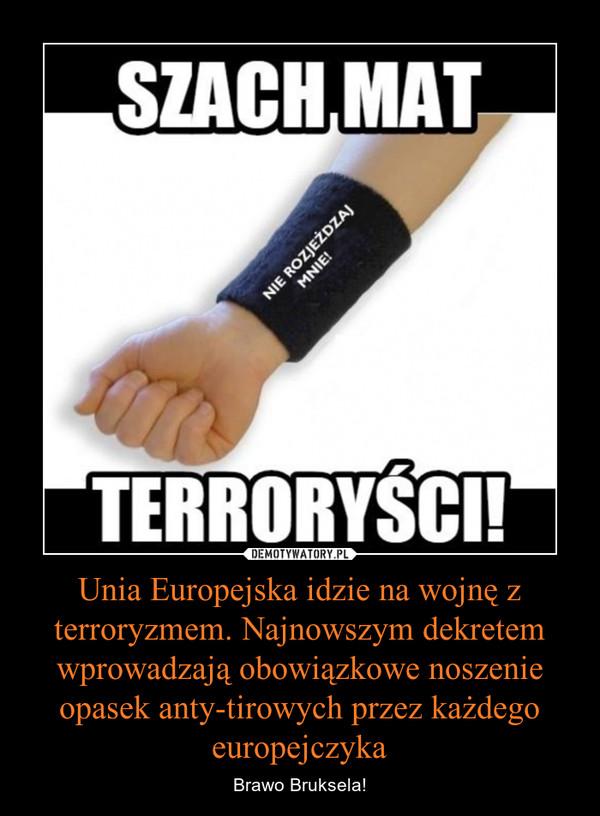 Unia Europejska idzie na wojnę z terroryzmem. Najnowszym dekretem wprowadzają obowiązkowe noszenie opasek anty-tirowych przez każdego europejczyka – Brawo Bruksela! SZACH MAT TERRORYŚCI