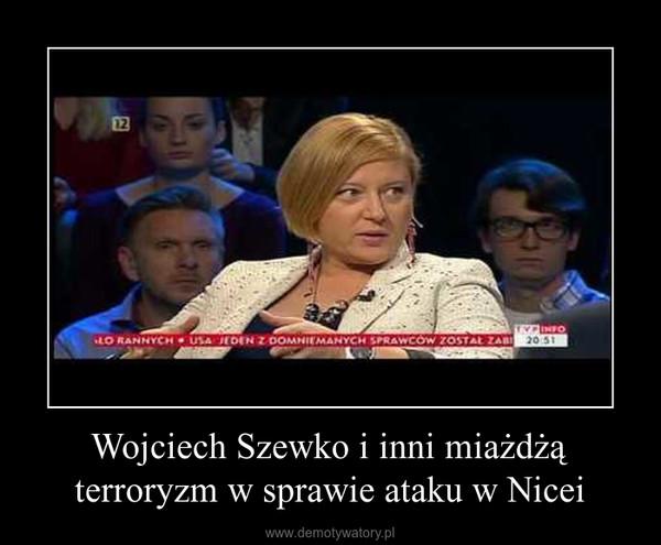 Wojciech Szewko i inni miażdżą terroryzm w sprawie ataku w Nicei –