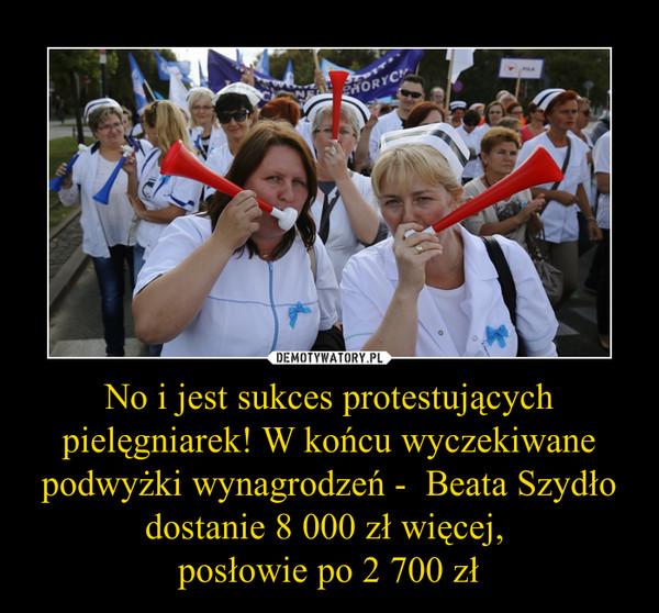 No i jest sukces protestujących pielęgniarek! W końcu wyczekiwane podwyżki wynagrodzeń -  Beata Szydło dostanie 8 000 zł więcej, posłowie po 2 700 zł –