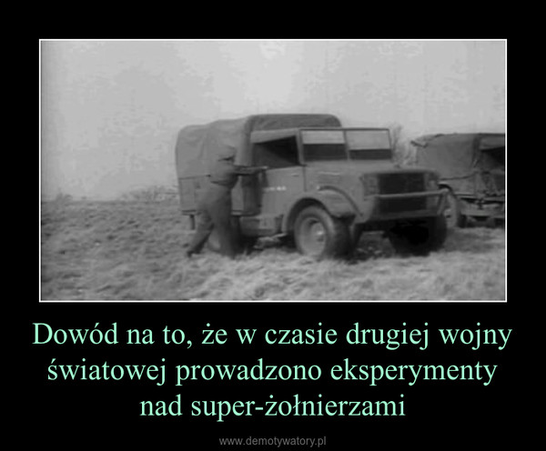 Dowód na to, że w czasie drugiej wojny światowej prowadzono eksperymenty nad super-żołnierzami –