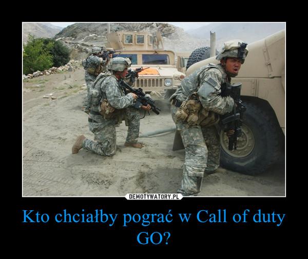 Kto chciałby pograć w Call of duty GO? –