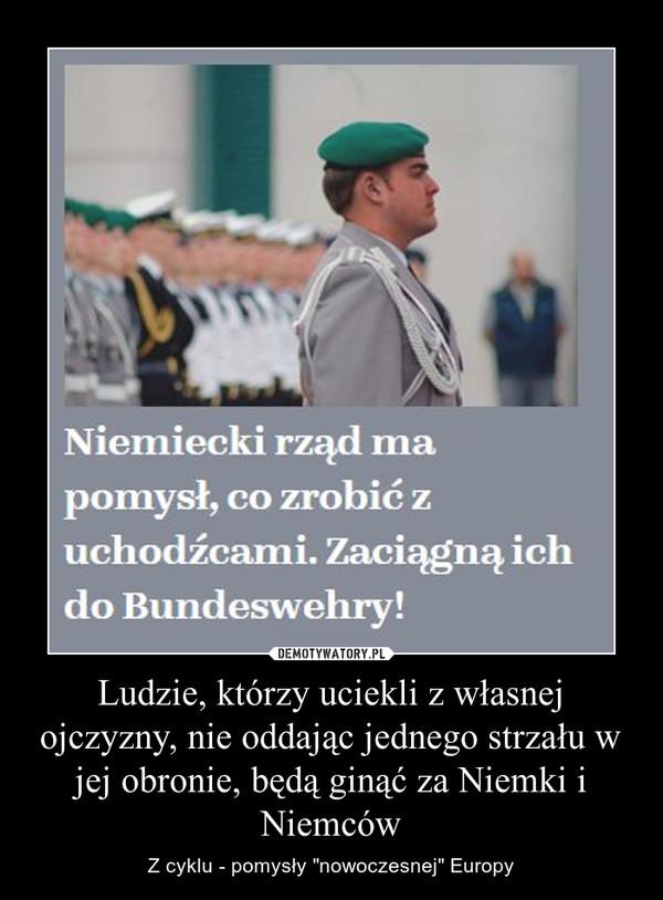 """Ludzie, którzy uciekli z własnej ojczyzny, nie oddając jednego strzału w jej obronie, będą ginąć za Niemki i Niemców – Z cyklu - pomysły """"nowoczesnej"""" Europy"""