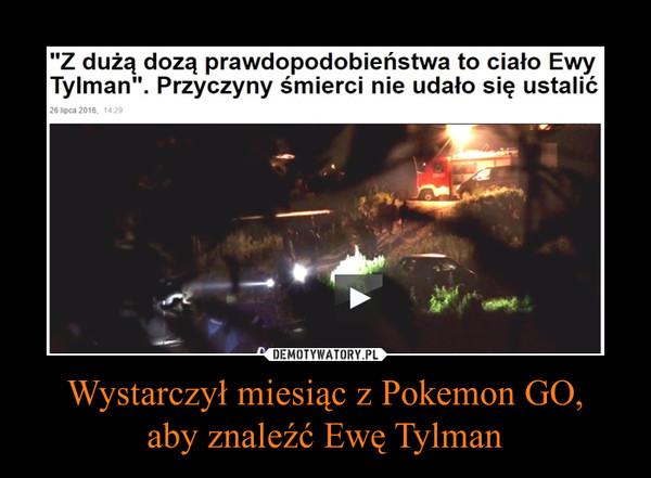 Wystarczył miesiąc z Pokemon GO,aby znaleźć Ewę Tylman –