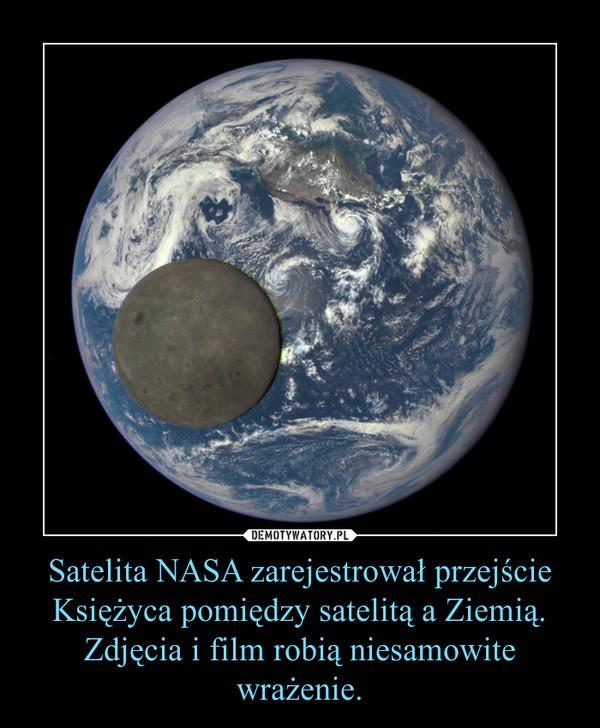 Satelita NASA zarejestrował przejście Księżyca pomiędzy satelitą a Ziemią. Zdjęcia i film robią niesamowite wrażenie. –