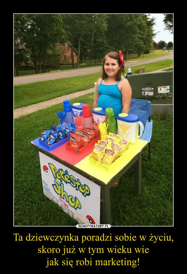 Ta dziewczynka poradzi sobie w życiu, skoro już w tym wieku wiejak się robi marketing! –