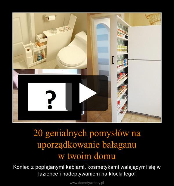 20 genialnych pomysłów na uporządkowanie bałaganuw twoim domu – Koniec z poplątanymi kablami, kosmetykami walającymi się w łazience i nadeptywaniem na klocki lego!