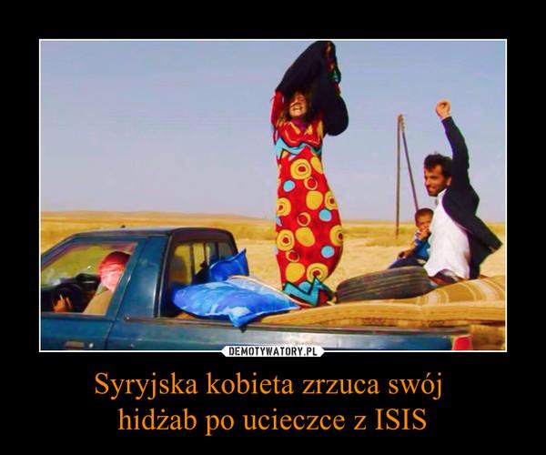 Syryjska kobieta zrzuca swój hidżab po ucieczce z ISIS –