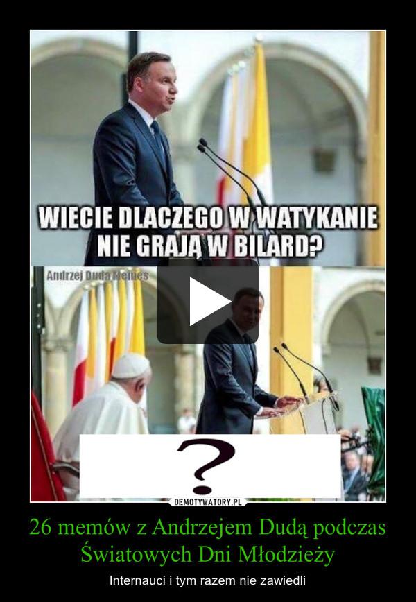 26 memów z Andrzejem Dudą podczas Światowych Dni Młodzieży – Internauci i tym razem nie zawiedli