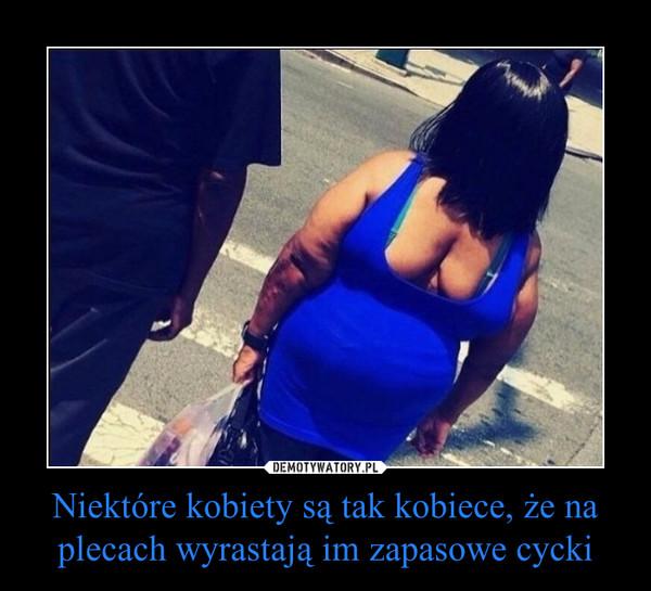 Niektóre kobiety są tak kobiece, że na plecach wyrastają im zapasowe cycki –