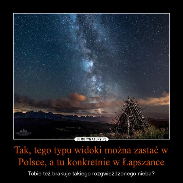 Tak, tego typu widoki można zastać w Polsce, a tu konkretnie w Łapszance – Tobie też brakuje takiego rozgwieżdżonego nieba?