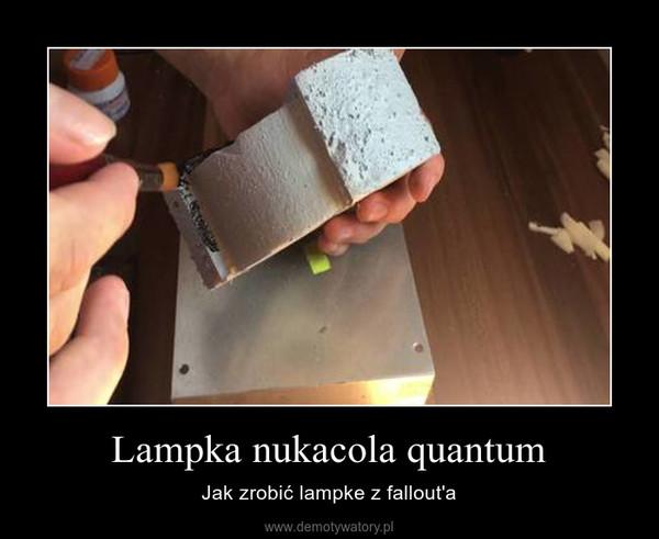 Lampka nukacola quantum – Jak zrobić lampke z fallout'a