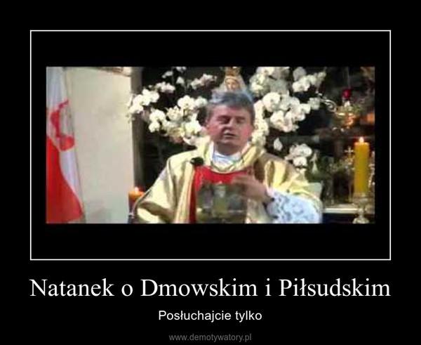 Natanek o Dmowskim i Piłsudskim – Posłuchajcie tylko