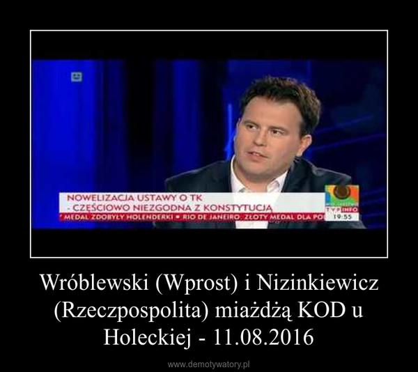 Wróblewski (Wprost) i Nizinkiewicz (Rzeczpospolita) miażdżą KOD u Holeckiej - 11.08.2016 –