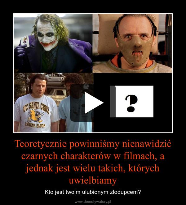 Teoretycznie powinniśmy nienawidzić czarnych charakterów w filmach, a jednak jest wielu takich, których uwielbiamy – Kto jest twoim ulubionym złodupcem?