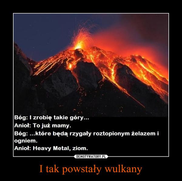 I tak powstały wulkany –