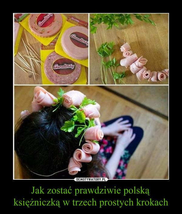 Jak zostać prawdziwie polską księżniczką w trzech prostych krokach –