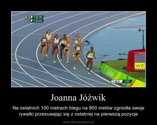 Joanna Jóźwik – Na ostatnich 100 metrach biegu na 800 metów zgniotła swoje rywalki przesuwając się z ostatniej na pierwszą pozycje